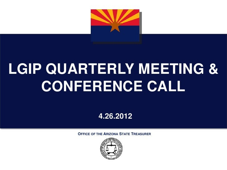 LGIP QUARTERLY MEETING &    CONFERENCE CALL                 4.26.2012       OFFICE OF THE ARIZONA STATE TREASURER