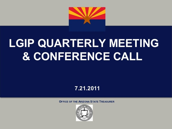 7.21.2011 LGIP QUARTERLY MEETING & CONFERENCE CALL