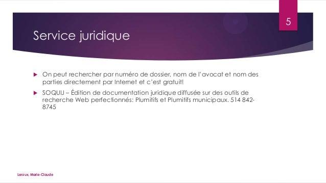 5  Service juridique   On peut rechercher par numéro de dossier, nom de l'avocat et nom des parties directement par Inter...
