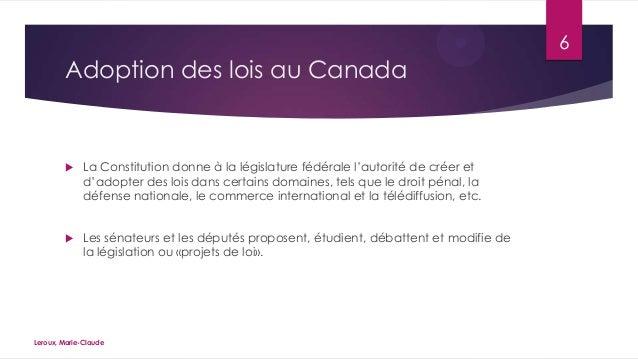 6  Adoption des lois au Canada    La Constitution donne à la législature fédérale l'autorité de créer et d'adopter des lo...
