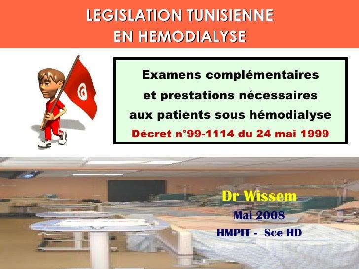 LEGISLATION TUNISIENNE EN HEMODIALYSE Examens complémentaires et prestations nécessaires aux patients sous hémodialyse Déc...