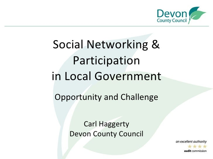 Social Networking & Participation in Local Government Opportunity and Challenge Carl Haggerty Devon County Council