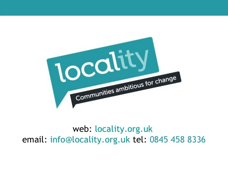 web:  locality.org.uk   email:  [email_address]   tel:  0845 458 8336