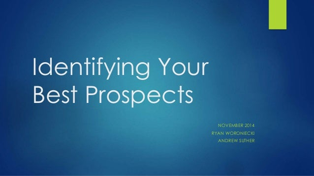 Identifying Your  Best Prospects  NOVEMBER 2014  RYAN WORONIECKI  ANDREW SUTHER