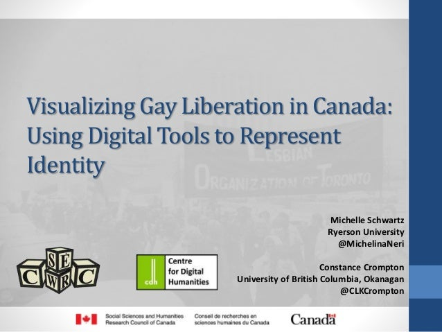 Visualizing Gay Liberation in Canada: Using Digital Tools to Represent Identity Michelle Schwartz Ryerson University @Mich...