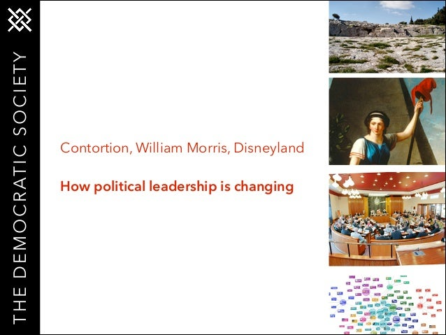 T H E D E M O C R AT I C S O C I E T Y  Contortion, William Morris, Disneyland !  How political leadership is changing