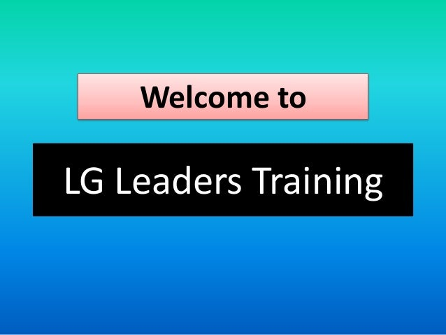 LG Leaders Training Welcome to