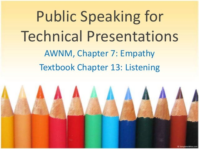 Public Speaking for Technical Presentations AWNM, Chapter 7: Empathy Textbook Chapter 13: Listening