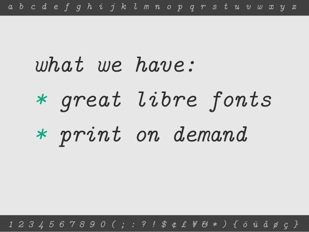 a b c d e f g h i j k l m n o p q r s t u v w x y z     what we have:     * great libre fonts     * print on demand1 2 3 4...