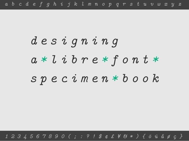 a b c d e f g h i j k l m n o p q r s t u v w x y z       designing       a*libre*font*       specimen*book1 2 3 4 5 6 7 8...