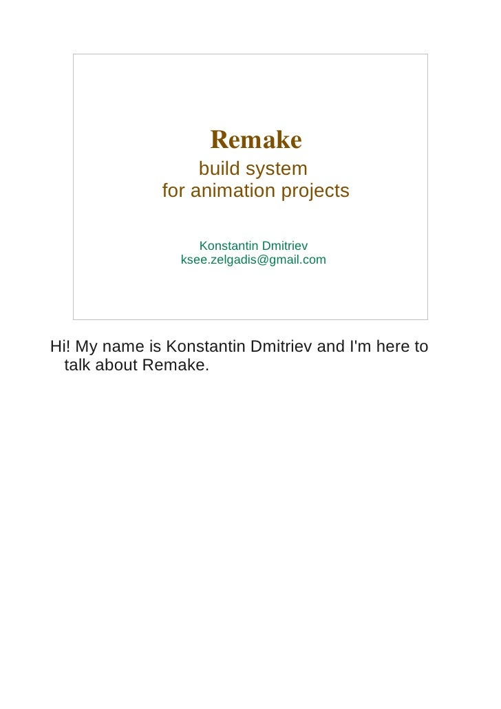 Remake                   build system              for animation projects                    Konstantin Dmitriev          ...