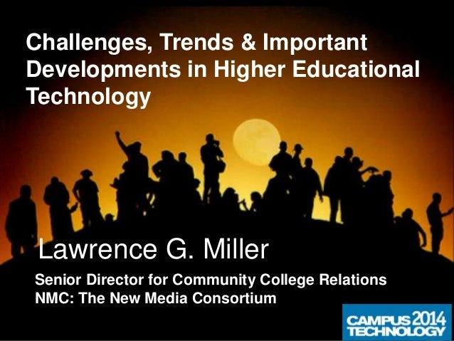 Lawrence G. Miller Senior Director for Community College Relations NMC: The New Media Consortium Challenges, Trends & Impo...