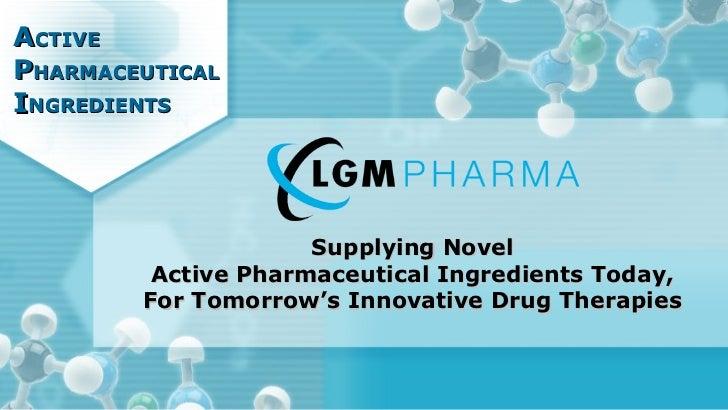 A CTIVE   P HARMACEUTICAL   I NGREDIENTS Supplying Novel Active Pharmaceutical Ingredients Today, For Tomorrow's Innovativ...