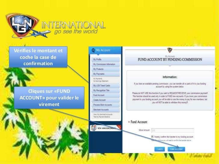 Vérifies le montant et coche la case de confirmation <br />Cliques sur «FUND ACCOUNT» pour valider le virement<br />