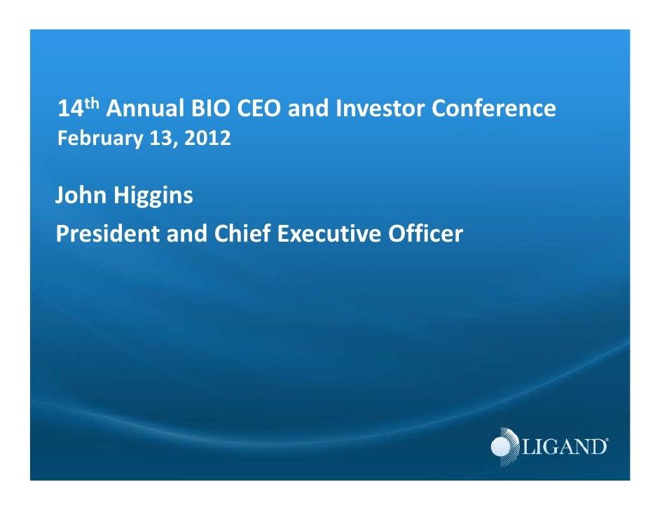 14th AnnualBIOCEOandInvestorConferenceFebruary13,2012JohnHigginsPresidentandChiefExecutiveOfficer
