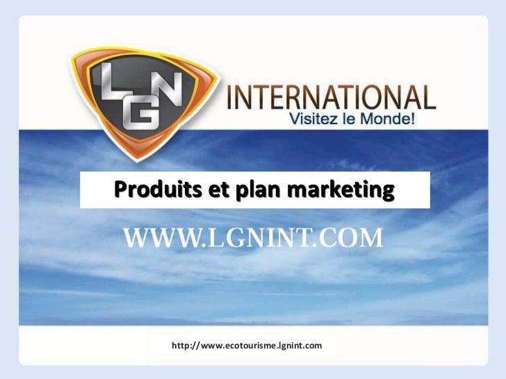 Produits et plan marketing     http://www.ecotourisme.lgnint.com