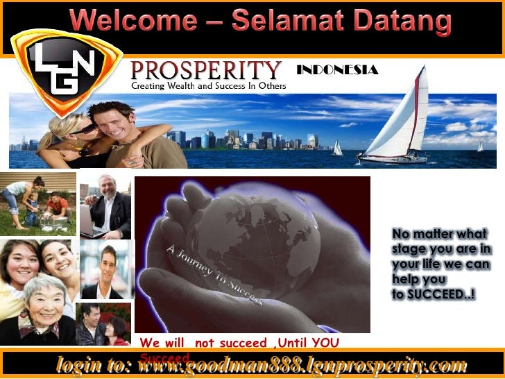 Welcome – SelamatDatang<br />INDONESIA<br />No matter what stage you are in your life we can help youto SUCCEED..!<br />A ...