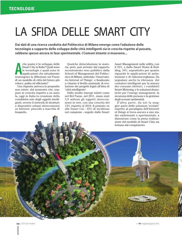 TECNOLOGIE  LA SFIDA DELLE SMART CITY  Dai dati di una ricerca condotta dal Politecnico di Milano emerge come l'adozione d...