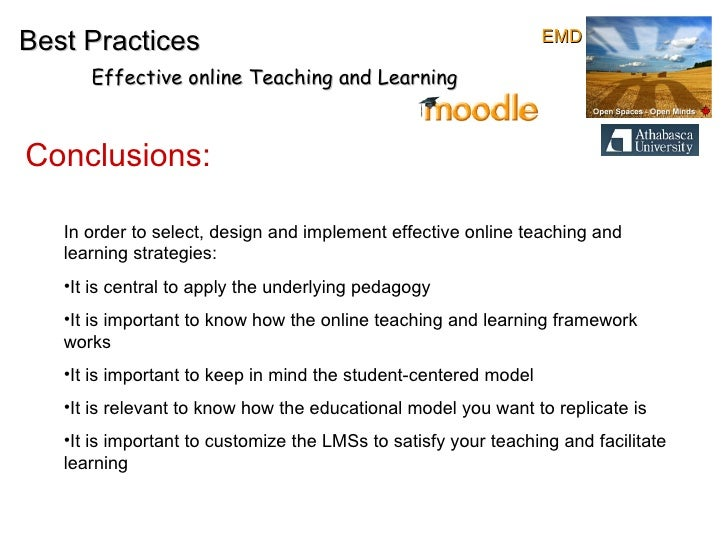 Conclusions: Best Practices Effective online Teaching and Learning <ul><li>In order to select, design and implement effect...