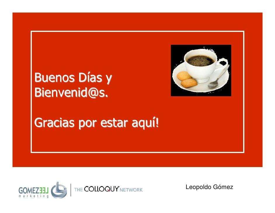 Buenos Días y Bienvenid@s.  Gracias por estar aquí!                              Leopoldo Gómez