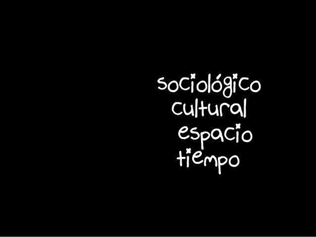 é espacio tiempo sociologico cultural