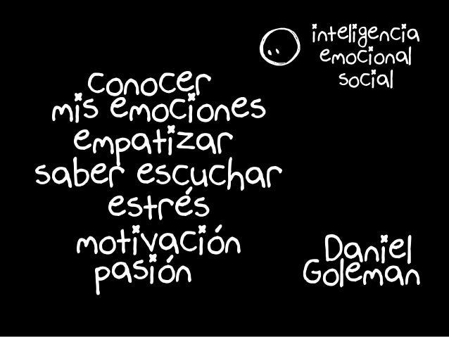 é é é conocer r empatizar saber escuchar estres motivacion mis emociones inteligencia emocional social Daniel Golemanpasion