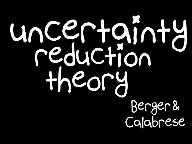 uncertainty reduction Calabrese Berger& theory
