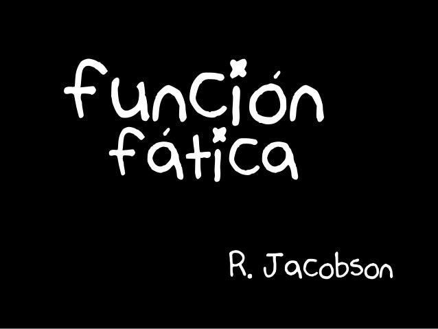 é éfuncion R. Jacobson fatica