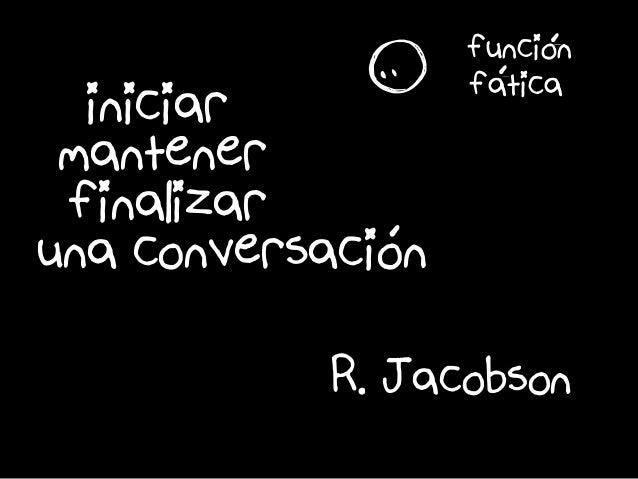 é é é R. Jacobson r funcion fatica iniciar mantener finalizar una conversacióon