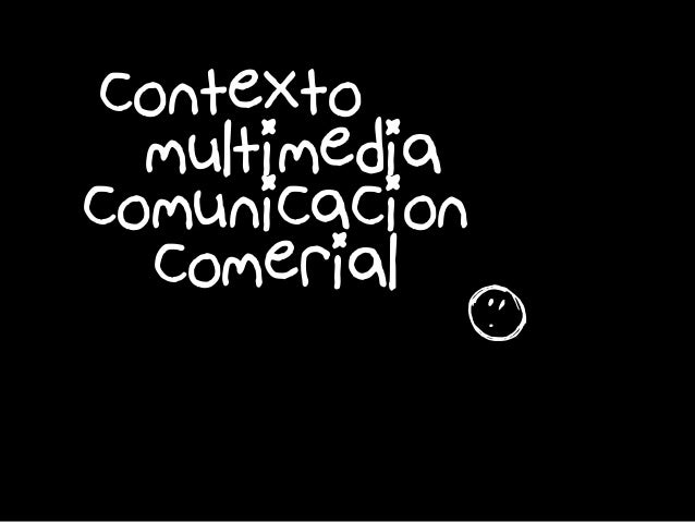 contexto f multimedia comunicacióon comerial