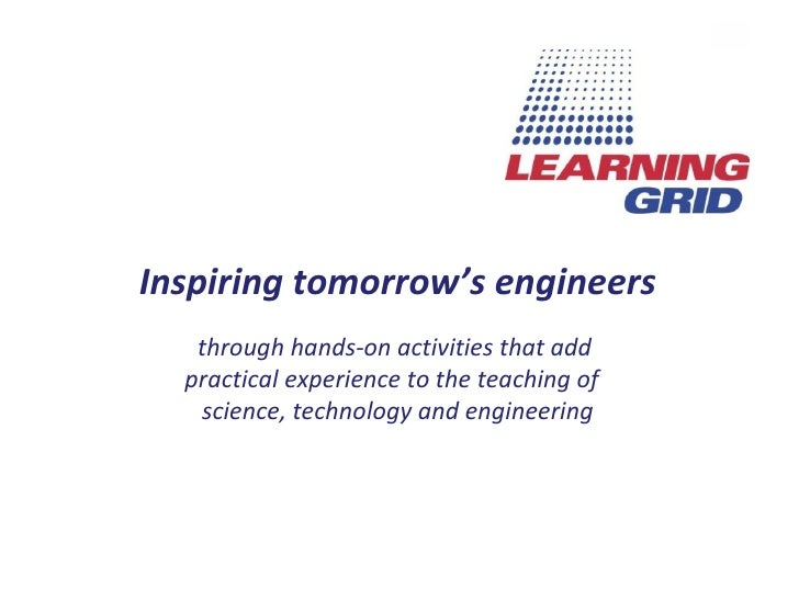Inspiring tomorrow's engineers through hands-on activities that  add  practical experience to the teaching of  science, te...
