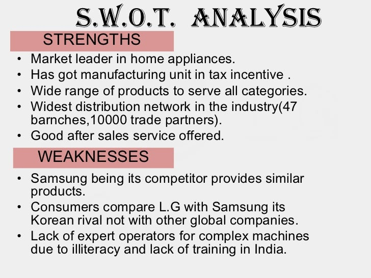 lg refrigerators swot analysis The swot analysis of samsung elaborates the strength, weakness of, and opportunities, threats for samsung mobile it will provide an overview that will prompt a view around the company's strategic situationit can be used to evaluate the position of their business.