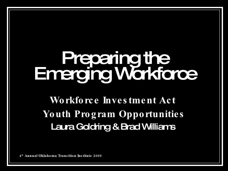 Preparing the Emerging Workforce Workforce Investment Act  Youth Program Opportunities Laura Goldring & Brad Williams