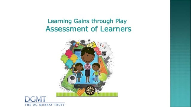 Learning Gains through Play Assessment of Learners
