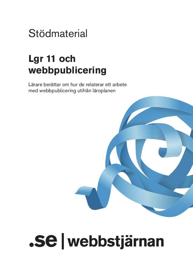 Stödmaterial Lgr 11 och webbpublicering Lärare berättar om hur de relaterar ett arbete med webbpublicering utifrån läropla...
