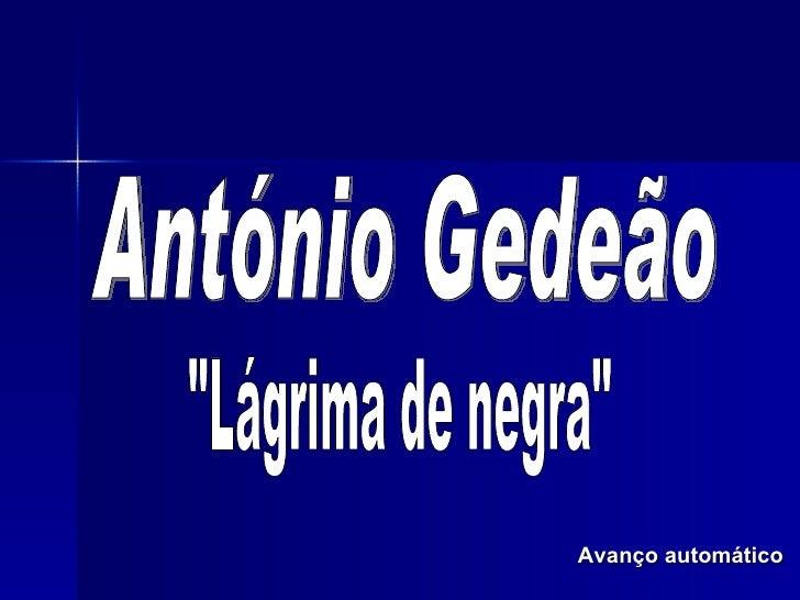 """Avanço automático """"Lágrima de negra"""" António Gedeão"""