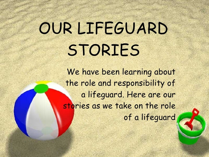 OUR LIFEGUARD STORIES We have been learning about the role and responsibility of a lifeguard. Here are our stories as we t...
