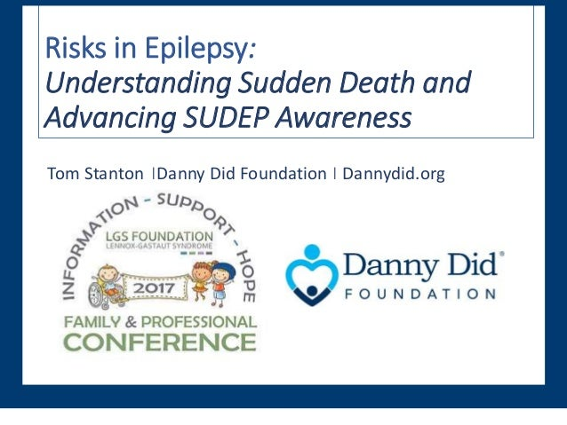 Risks in Epilepsy: Understanding Sudden Death and Advancing SUDEP Awareness Tom Stanton ⎪Danny Did Foundation ⎪ Dannydid.o...