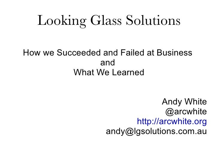 Looking Glass Solutions How we Succeeded and Failed at Business  and  What We Learned Andy White @arcwhite http://arcwhite...