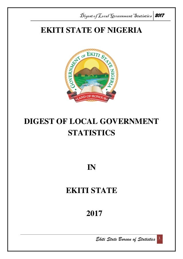 Digest of Local Government Statistics 2017 Ekiti State Bureau of Statistics 1 EKITI STATE OF NIGERIA DIGEST OF LOCAL GOVER...