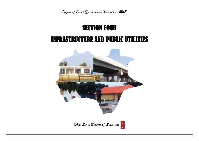 Digest of Local Government Statistics 2017 Ekiti State Bureau of Statistics 4 7 SECTION FOUR INFRASTRUCTURE AND PUBLIC UTI...