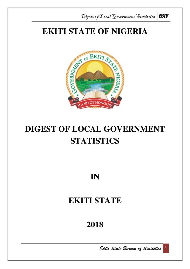 Digest of Local Government Statistics 2018 Ekiti State Bureau of Statistics 1 EKITI STATE OF NIGERIA DIGEST OF LOCAL GOVER...