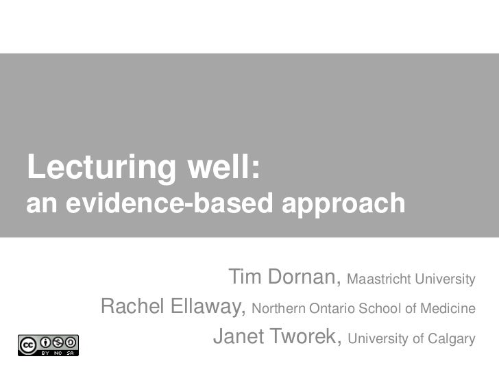 Lecturing well:an evidence-based approach                  Tim Dornan, Maastricht University     Rachel Ellaway, Northern ...