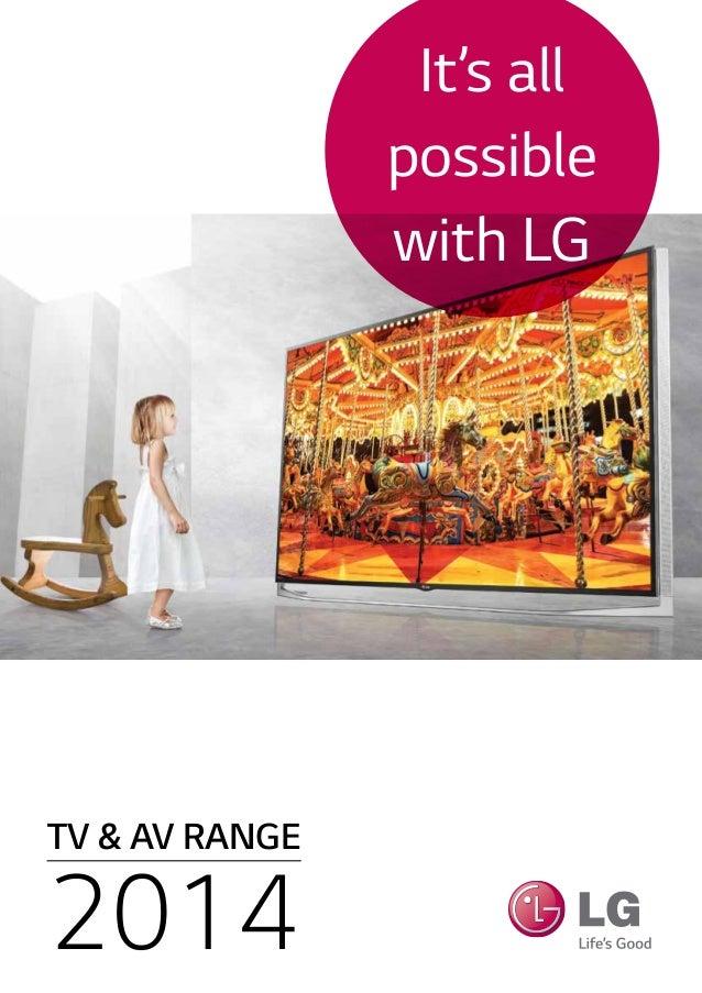 TV & AV RANGE 2014 It's all possible with LG