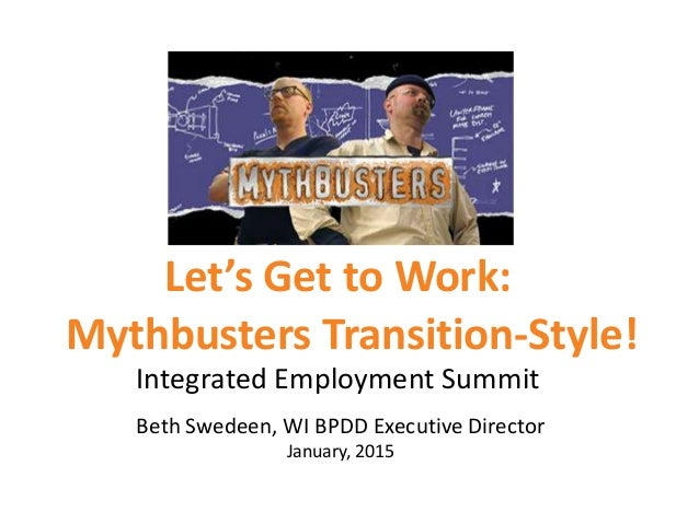 Let's Get to Work: Integrated Employment Summit Beth Swedeen, WI BPDD Executive Director January, 2015 Mythbusters Transit...