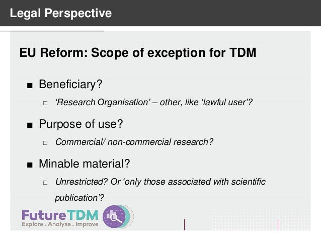 Legal Perspective EU Reform: Scope of exception for TDM  Beneficiary?  'Research Organisation' – other, like 'lawful use...