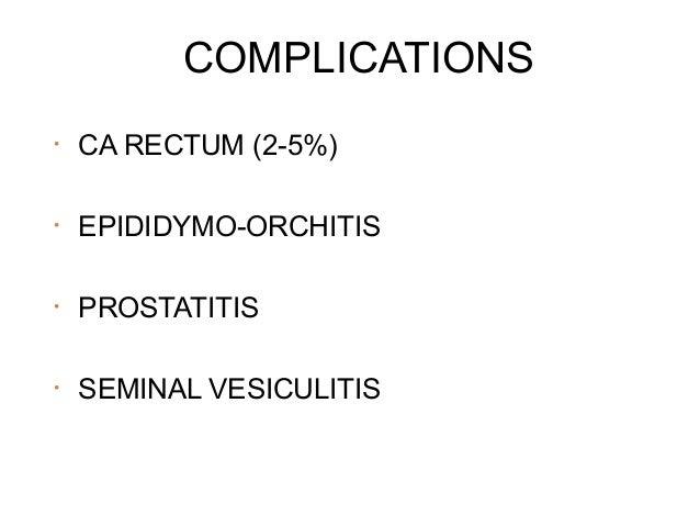 COMPLICATIONS •  CA RECTUM (2-5%)  •  EPIDIDYMO-ORCHITIS  •  PROSTATITIS  •  SEMINAL VESICULITIS