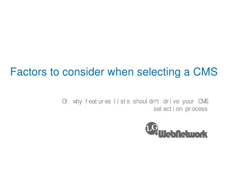 Factors to consider when selecting a CMS<br />Or, why features lists shouldn't drive your CMS selection process<br />