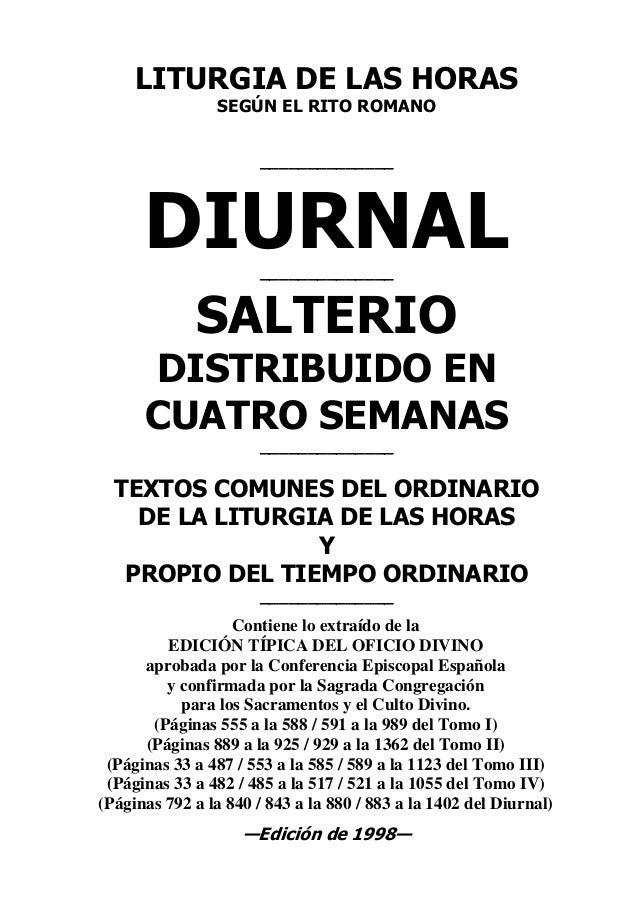 LITURGIA DE LAS HORAS SEGÚN EL RITO ROMANO ______________ DIURNAL______________ SALTERIO DISTRIBUIDO EN CUATRO SEMANAS ___...