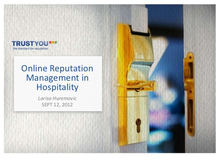 Online Reputation Management in   Hospitality   Larisa Huremovic    SEPT 12, 2012